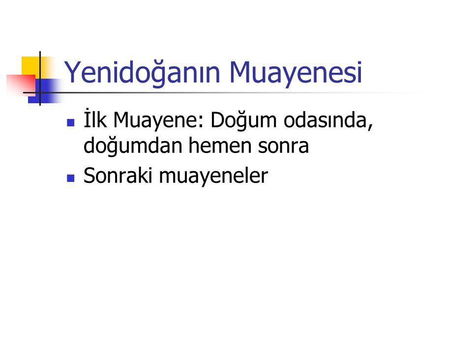 Yenidoğanın Muayenesi İlk Muayene: Doğum odasında, doğumdan hemen sonra Sonraki muayeneler