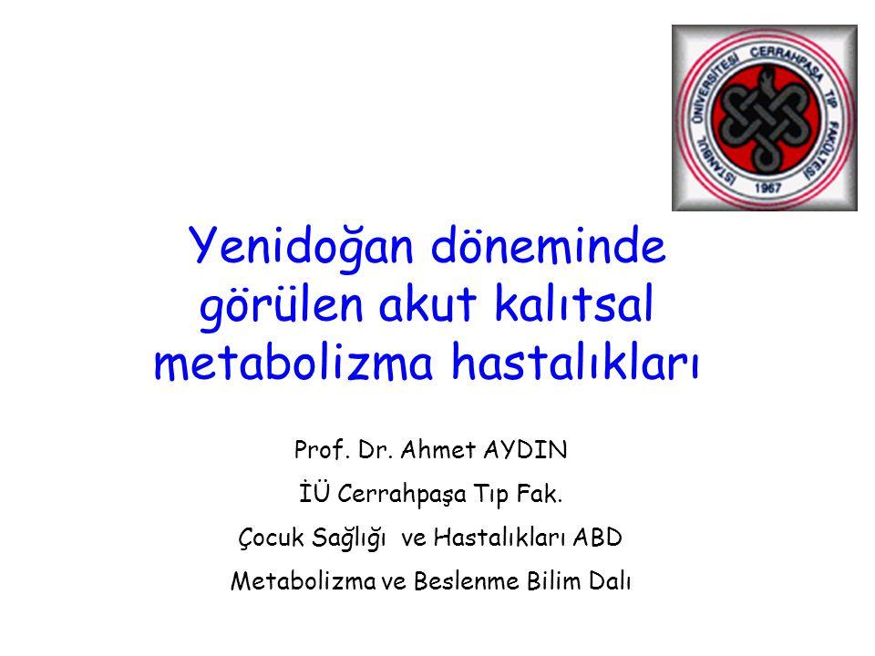 Yenidoğan döneminde görülen akut kalıtsal metabolizma hastalıkları Prof. Dr. Ahmet AYDIN İÜ Cerrahpaşa Tıp Fak. Çocuk Sağlığı ve Hastalıkları ABD Meta