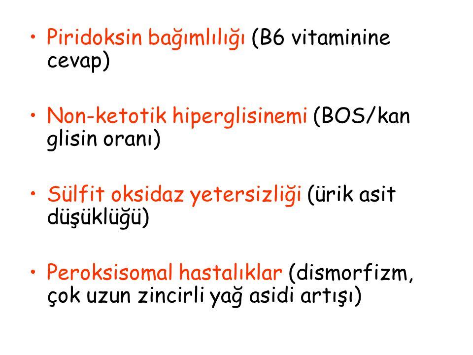 Piridoksin bağımlılığı (B6 vitaminine cevap) Non-ketotik hiperglisinemi (BOS/kan glisin oranı) Sülfit oksidaz yetersizliği (ürik asit düşüklüğü) Perok