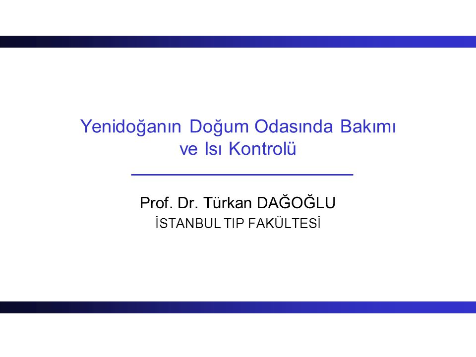 Yenidoğanın Doğum Odasında Bakımı ve Isı Kontrolü Prof. Dr. Türkan DAĞOĞLU İSTANBUL TIP FAKÜLTESİ