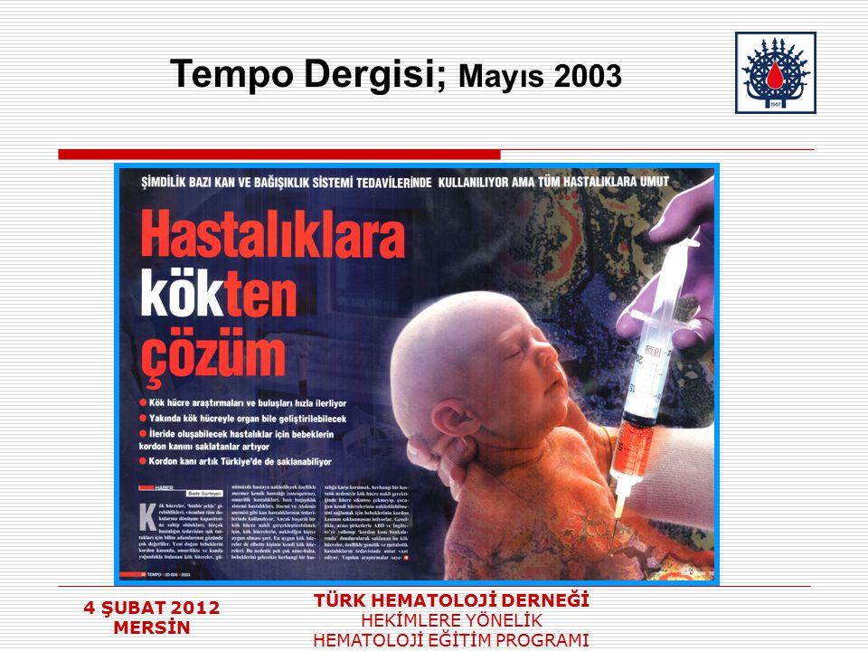 4 ŞUBAT 2012 MERSİN TÜRK HEMATOLOJİ DERNEĞİ HEKİMLERE YÖNELİK HEMATOLOJİ EĞİTİM PROGRAMI Tempo Dergisi; Mayıs 2003