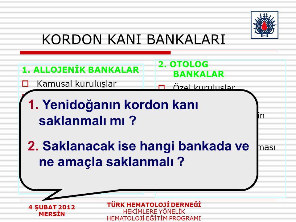 4 ŞUBAT 2012 MERSİN TÜRK HEMATOLOJİ DERNEĞİ HEKİMLERE YÖNELİK HEMATOLOJİ EĞİTİM PROGRAMI KORDON KANI BANKALARI 1. ALLOJENİK BANKALAR  Kamusal kuruluş
