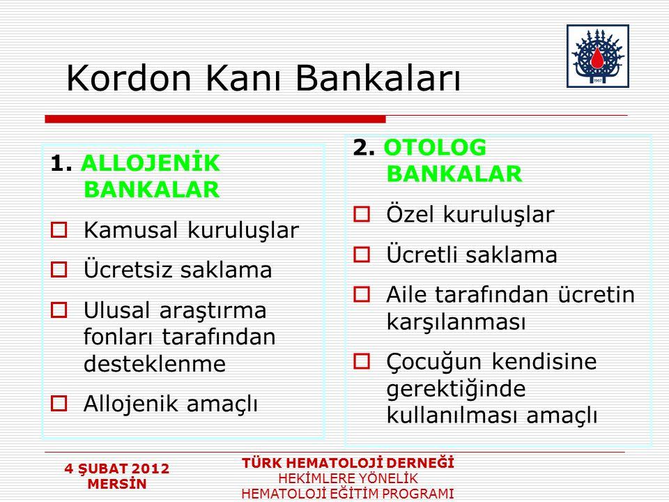 4 ŞUBAT 2012 MERSİN TÜRK HEMATOLOJİ DERNEĞİ HEKİMLERE YÖNELİK HEMATOLOJİ EĞİTİM PROGRAMI Kordon Kanı Bankaları 1. ALLOJENİK BANKALAR  Kamusal kuruluş