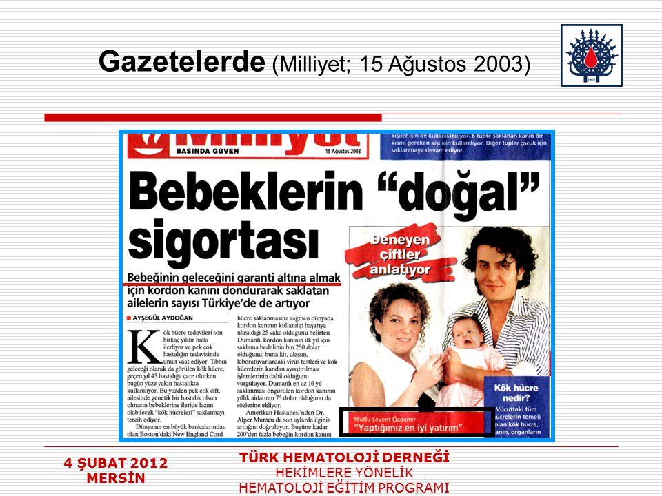 4 ŞUBAT 2012 MERSİN TÜRK HEMATOLOJİ DERNEĞİ HEKİMLERE YÖNELİK HEMATOLOJİ EĞİTİM PROGRAMI Gazetelerde (Milliyet; 15 Ağustos 2003)