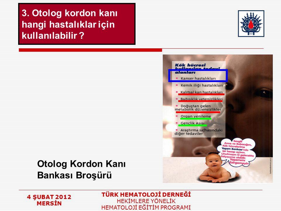 4 ŞUBAT 2012 MERSİN TÜRK HEMATOLOJİ DERNEĞİ HEKİMLERE YÖNELİK HEMATOLOJİ EĞİTİM PROGRAMI 3. Otolog kordon kanı hangi hastalıklar için kullanılabilir ?