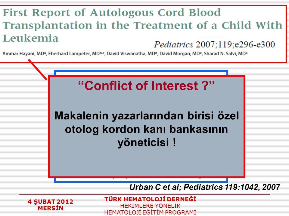 """4 ŞUBAT 2012 MERSİN TÜRK HEMATOLOJİ DERNEĞİ HEKİMLERE YÖNELİK HEMATOLOJİ EĞİTİM PROGRAMI Urban C et al; Pediatrics 119:1042, 2007 """"Conflict of Interes"""