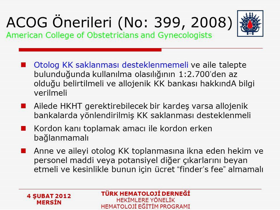 4 ŞUBAT 2012 MERSİN TÜRK HEMATOLOJİ DERNEĞİ HEKİMLERE YÖNELİK HEMATOLOJİ EĞİTİM PROGRAMI ACOG Önerileri (No: 399, 2008) American College of Obstetrici
