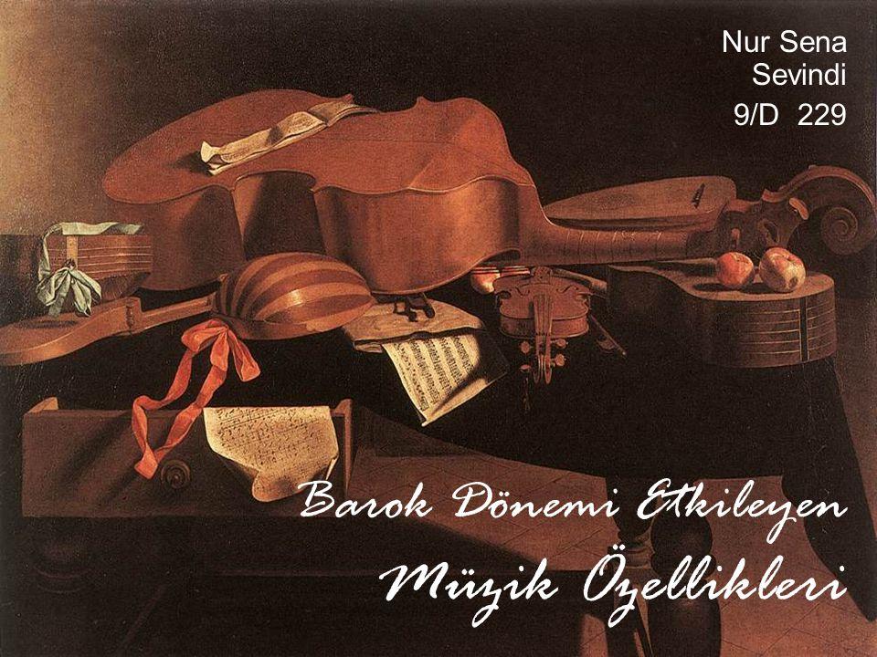 Barok Dönemi Etkileyen Müzik Özellikleri Nur Sena Sevindi 9/D 229