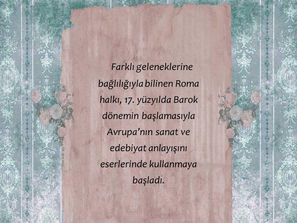 Farklı geleneklerine bağlılığıyla bilinen Roma halkı, 17. yüzyılda Barok dönemin başlamasıyla Avrupa'nın sanat ve edebiyat anlayışını eserlerinde kull