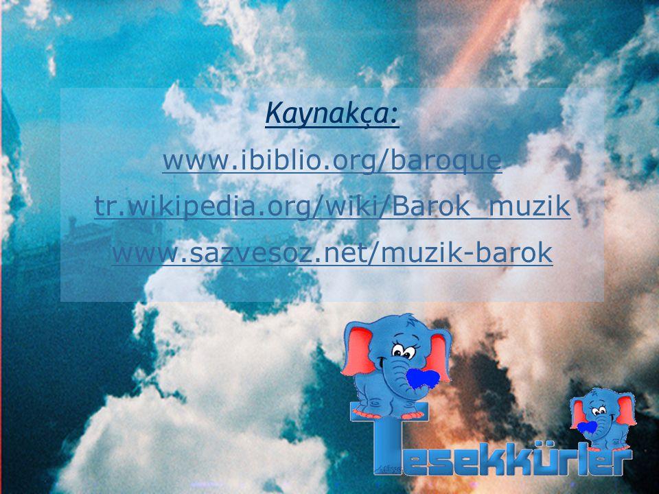 Kaynakça: www.ibiblio.org/baroque tr.wikipedia.org/wiki/Barok_muzik www.sazvesoz.net/muzik-barok