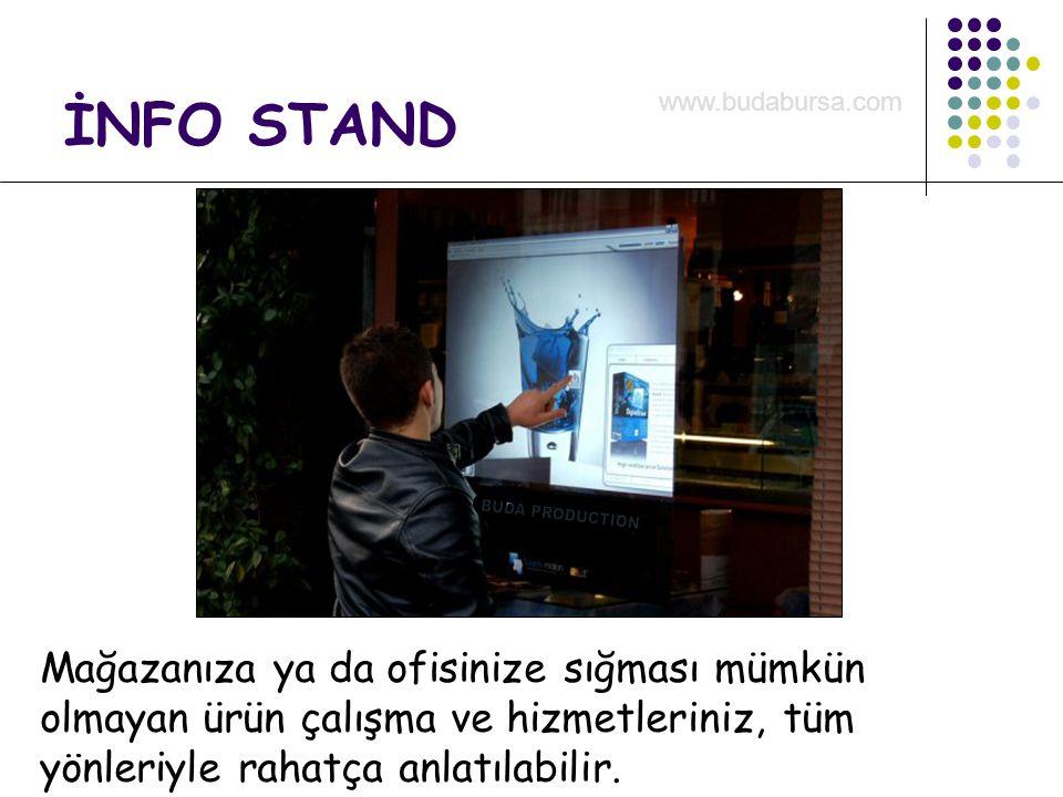 İNFO STAND Mağazanıza ya da ofisinize sığması mümkün olmayan ürün çalışma ve hizmetleriniz, tüm yönleriyle rahatça anlatılabilir. www.budabursa.com