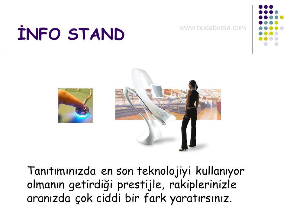 İNFO STAND Tanıtımınızda en son teknolojiyi kullanıyor olmanın getirdiği prestijle, rakiplerinizle aranızda çok ciddi bir fark yaratırsınız. www.budab