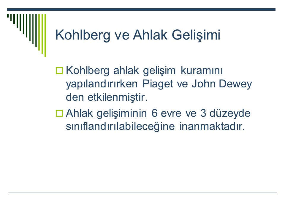 Kohlberg'in Ahlak Gelişimi SInıflandırması DüzeyEvreSosyal Oryantasyon Gelenek Öncesi1İtaat ve ceza 2Bireyselcilik, saf çıkarcı eğilim Geleneksel3İyi kız /erkek (iyi çocuk olma eğilimi) 4Kanun ve düzen Gelenek Sonrası5Sosyal Anlaşma 6Evrensel Ahlak