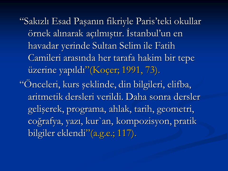 """""""Sakızlı Esad Paşanın fikriyle Paris'teki okullar örnek alınarak açılmıştır. İstanbul'un en havadar yerinde Sultan Selim ile Fatih Camileri arasında h"""