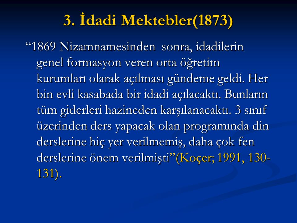 """3. İdadi Mektebler(1873) """"1869 Nizamnamesinden sonra, idadilerin genel formasyon veren orta öğretim kurumları olarak açılması gündeme geldi. Her bin e"""