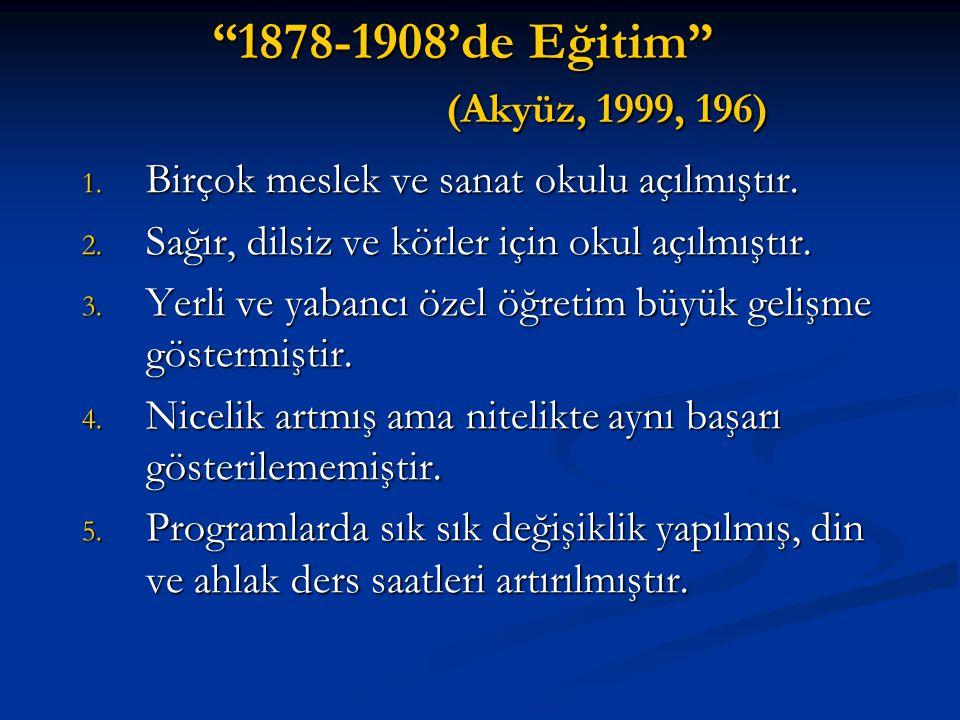 """""""1878-1908'de Eğitim"""" (Akyüz, 1999, 196) 1. Birçok meslek ve sanat okulu açılmıştır. 2. Sağır, dilsiz ve körler için okul açılmıştır. 3. Yerli ve yaba"""
