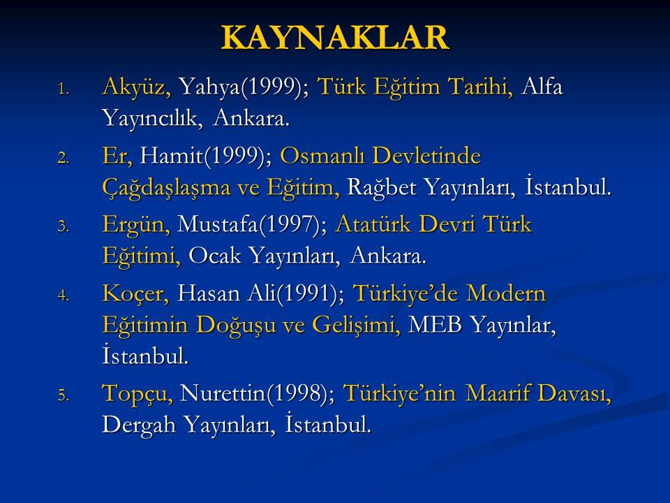 KAYNAKLAR 1. Akyüz, Yahya(1999); Türk Eğitim Tarihi, Alfa Yayıncılık, Ankara. 2. Er, Hamit(1999); Osmanlı Devletinde Çağdaşlaşma ve Eğitim, Rağbet Yay