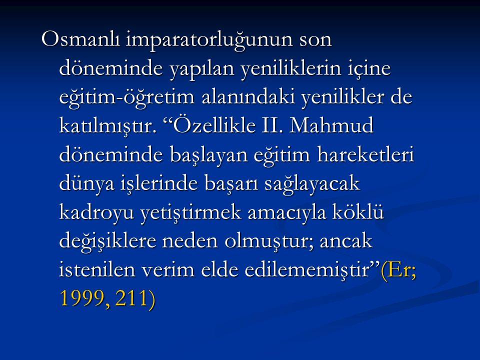 """Osmanlı imparatorluğunun son döneminde yapılan yeniliklerin içine eğitim-öğretim alanındaki yenilikler de katılmıştır. """"Özellikle II. Mahmud döneminde"""