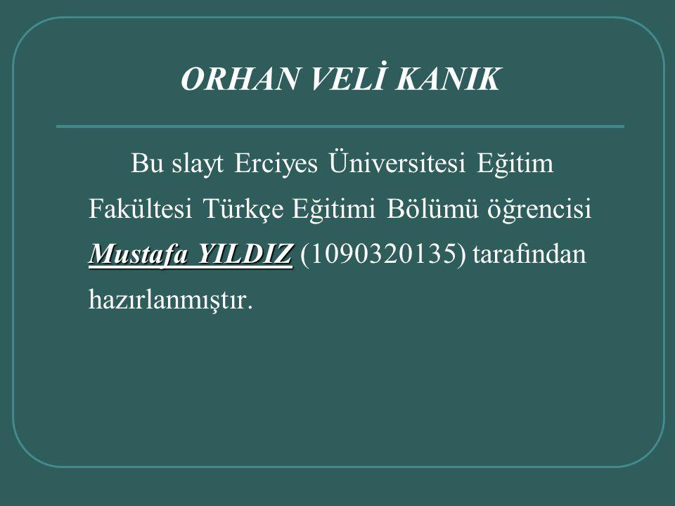 Mustafa YILDIZ Bu slayt Erciyes Üniversitesi Eğitim Fakültesi Türkçe Eğitimi Bölümü öğrencisi Mustafa YILDIZ (1090320135) tarafından hazırlanmıştır. O