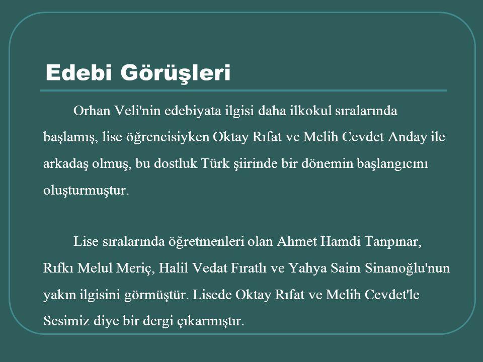 Edebi Görüşleri Orhan Veli'nin edebiyata ilgisi daha ilkokul sıralarında başlamış, lise öğrencisiyken Oktay Rıfat ve Melih Cevdet Anday ile arkadaş ol