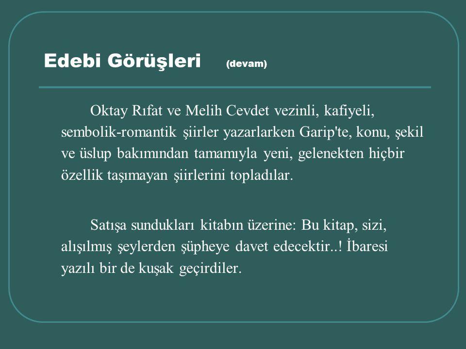 Edebi Görüşleri (devam) Oktay Rıfat ve Melih Cevdet vezinli, kafiyeli, sembolik-romantik şiirler yazarlarken Garip'te, konu, şekil ve üslup bakımından