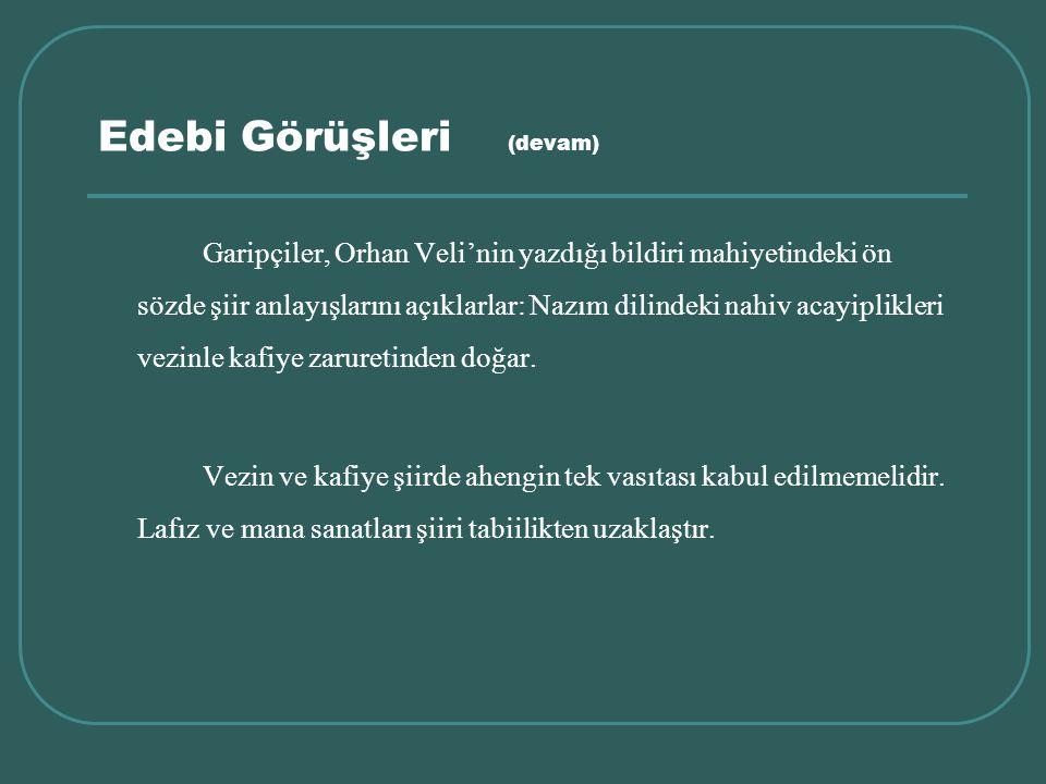 Edebi Görüşleri (devam) Garipçiler, Orhan Veli'nin yazdığı bildiri mahiyetindeki ön sözde şiir anlayışlarını açıklarlar: Nazım dilindeki nahiv acayipl