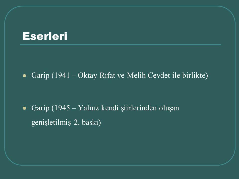 Eserleri Garip (1941 – Oktay Rıfat ve Melih Cevdet ile birlikte) Garip (1945 – Yalnız kendi şiirlerinden oluşan genişletilmiş 2. baskı)