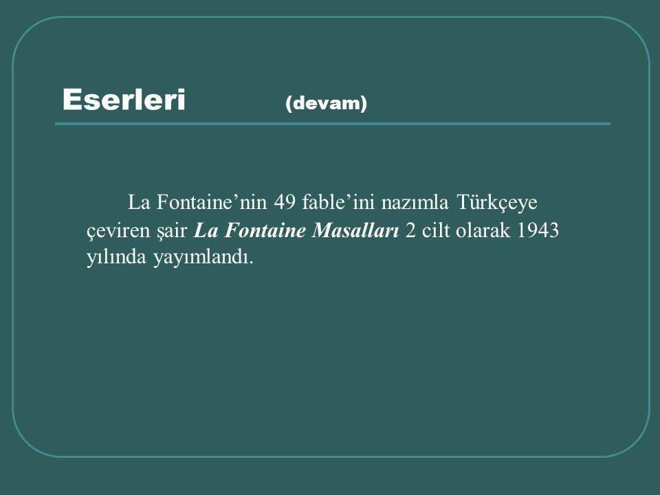 Eserleri (devam) La Fontaine'nin 49 fable'ini nazımla Türkçeye çeviren şair La Fontaine Masalları 2 cilt olarak 1943 yılında yayımlandı.