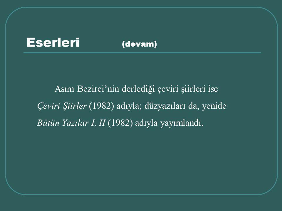 Eserleri (devam) Asım Bezirci'nin derlediği çeviri şiirleri ise Çeviri Şiirler (1982) adıyla; düzyazıları da, yenide Bütün Yazılar I, II (1982) adıyla