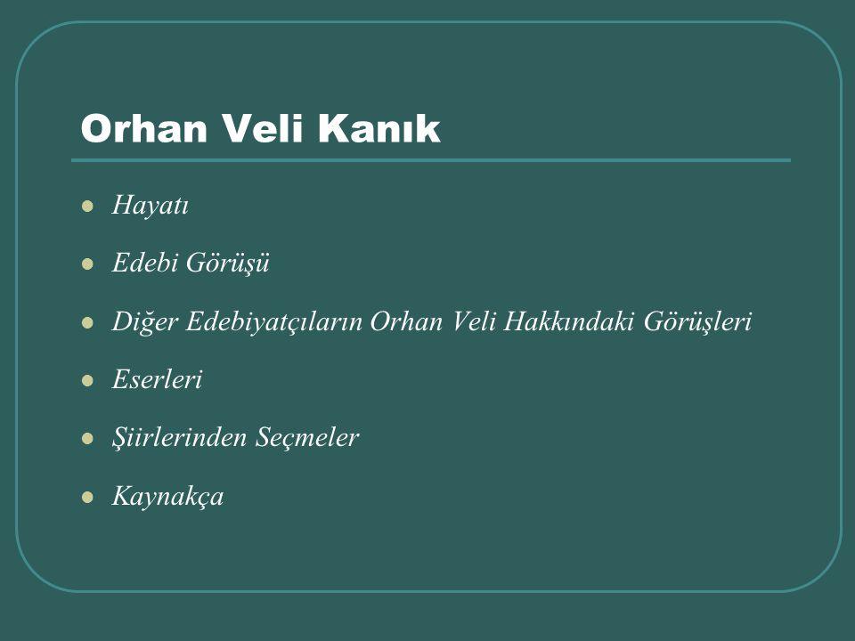 Orhan Veli Kanık Hayatı Edebi Görüşü Diğer Edebiyatçıların Orhan Veli Hakkındaki Görüşleri Eserleri Şiirlerinden Seçmeler Kaynakça