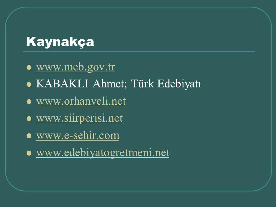 Kaynakça www.meb.gov.tr KABAKLI Ahmet; Türk Edebiyatı www.orhanveli.net www.siirperisi.net www.e-sehir.com www.edebiyatogretmeni.net