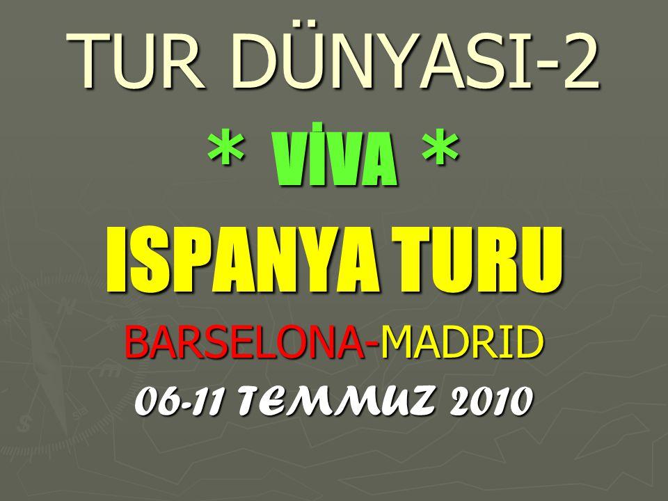 TUR DÜNYASI-2 * VİVA * ISPANYA TURU BARSELONA-MADRID 06-11 TEMMUZ 2010