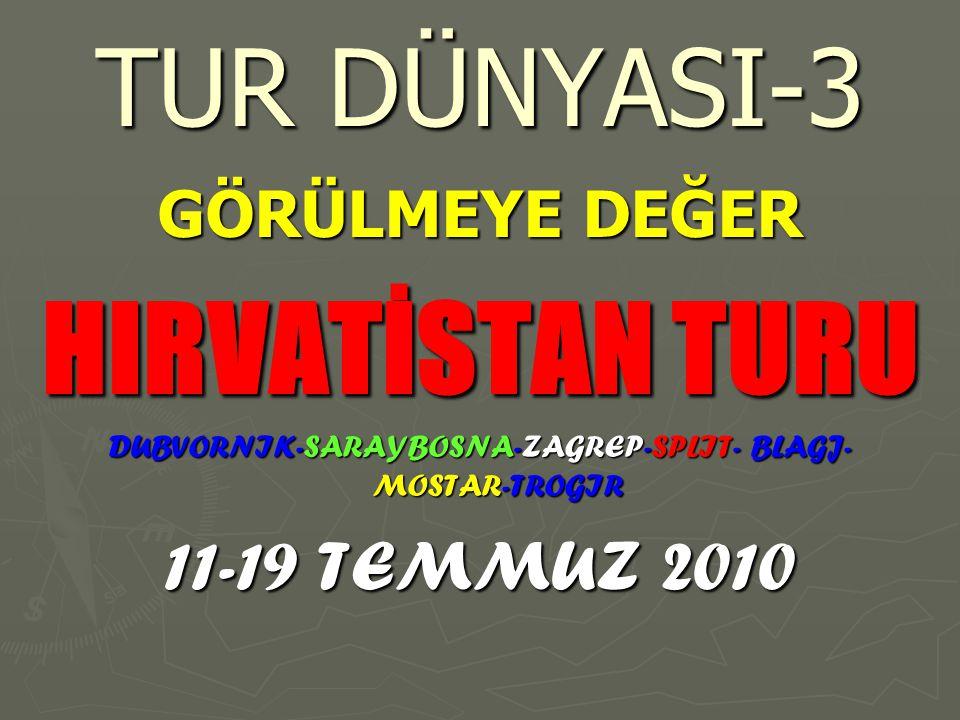 TUR DÜNYASI-3 GÖRÜLMEYE DEĞER HIRVATİSTAN TURU DUBVORNIK-SARAYBOSNA-ZAGREP-SPLIT- BLAGJ- MOSTAR-TROGIR 11-19 TEMMUZ 2010
