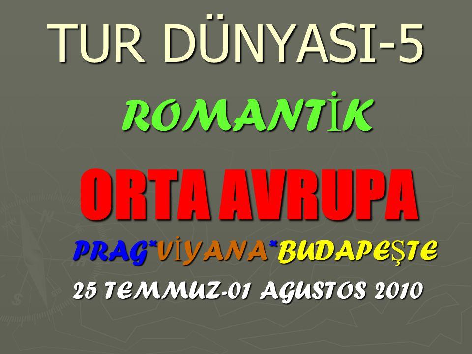 TUR DÜNYASI-5 ROMANT İ K ORTA AVRUPA PRAG*V İ YANA*BUDAPE Ş TE 25 TEMMUZ-01 AGUSTOS 2010