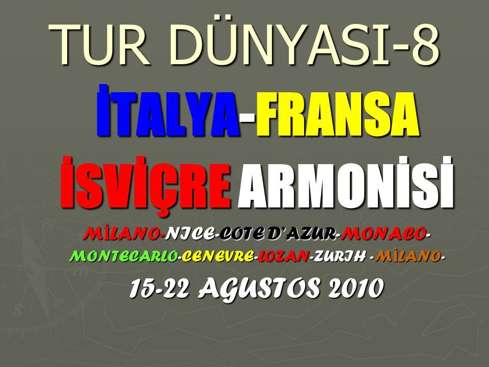 TUR DÜNYASI-8 İTALYA-FRANSA İSVİÇRE ARMONİSİ M İ LANO-NICE-COTE D'AZUR-MONACO- MONTECARLO-CENEVRE-LOZAN-ZURIH -M İ LANO- 15-22 AGUSTOS 2010