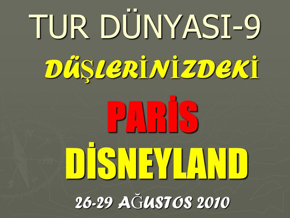 TUR DÜNYASI-9 DÜ Ş LER İ N İ ZDEK İ PARİS DİSNEYLAND 26-29 A Ğ USTOS 2010