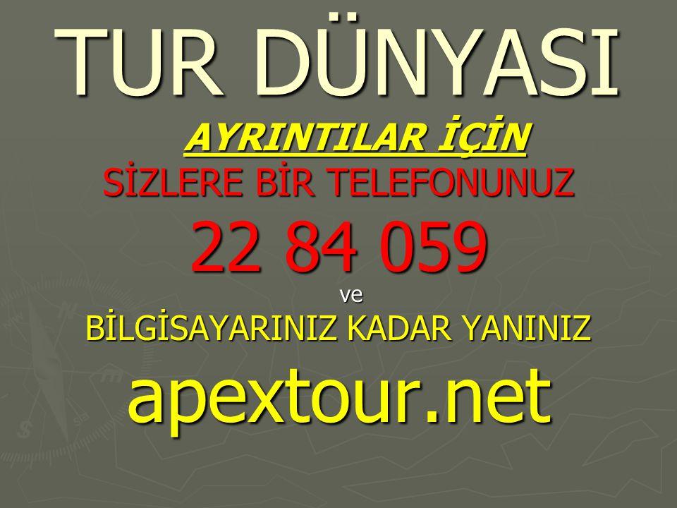 TUR DÜNYASI AYRINTILAR İÇİN SİZLERE BİR TELEFONUNUZ 22 84 059 ve BİLGİSAYARINIZ KADAR YANINIZ apextour.net