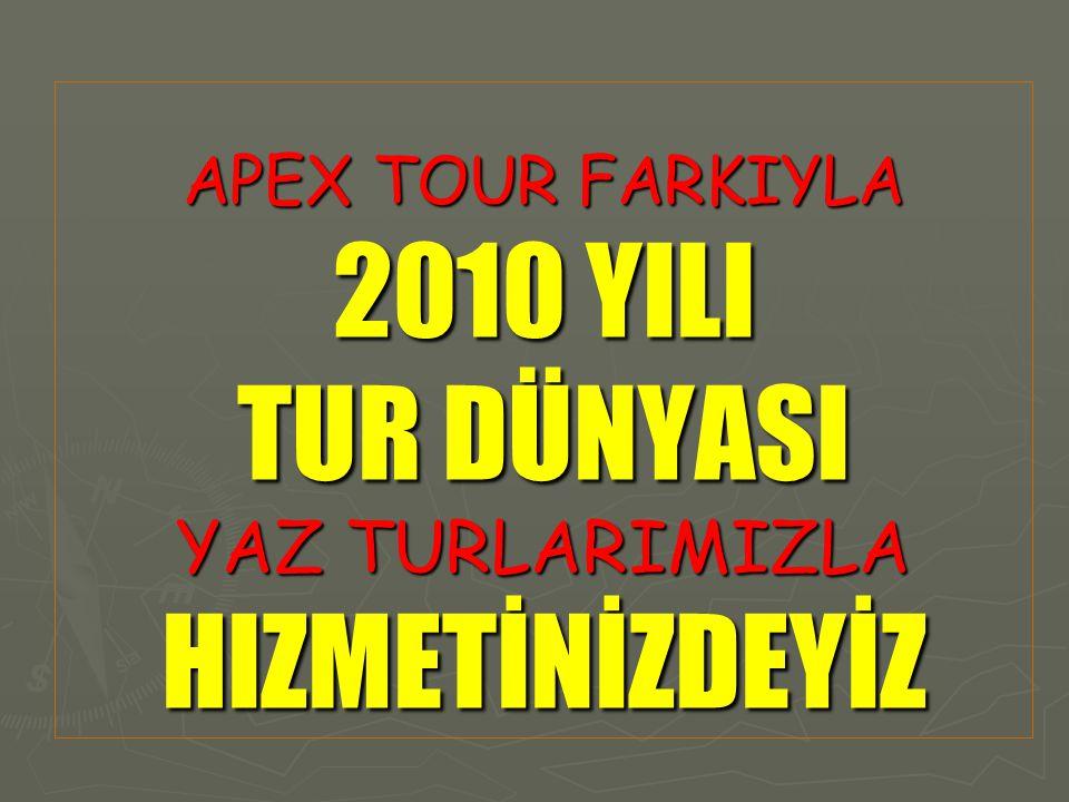 APEX TOUR FARKIYLA 2010 YILI TUR DÜNYASI YAZ TURLARIMIZLA HIZMETİNİZDEYİZ