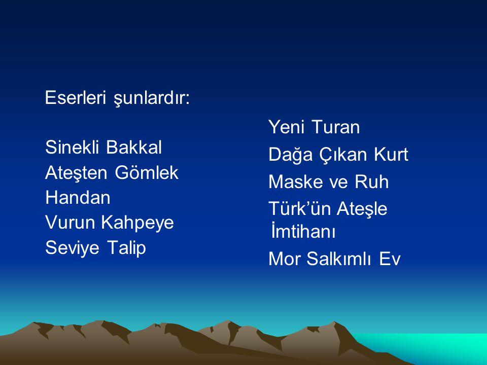 Eserleri şunlardır: Sinekli Bakkal Ateşten Gömlek Handan Vurun Kahpeye Seviye Talip Yeni Turan Dağa Çıkan Kurt Maske ve Ruh Türk'ün Ateşle İmtihanı Mo