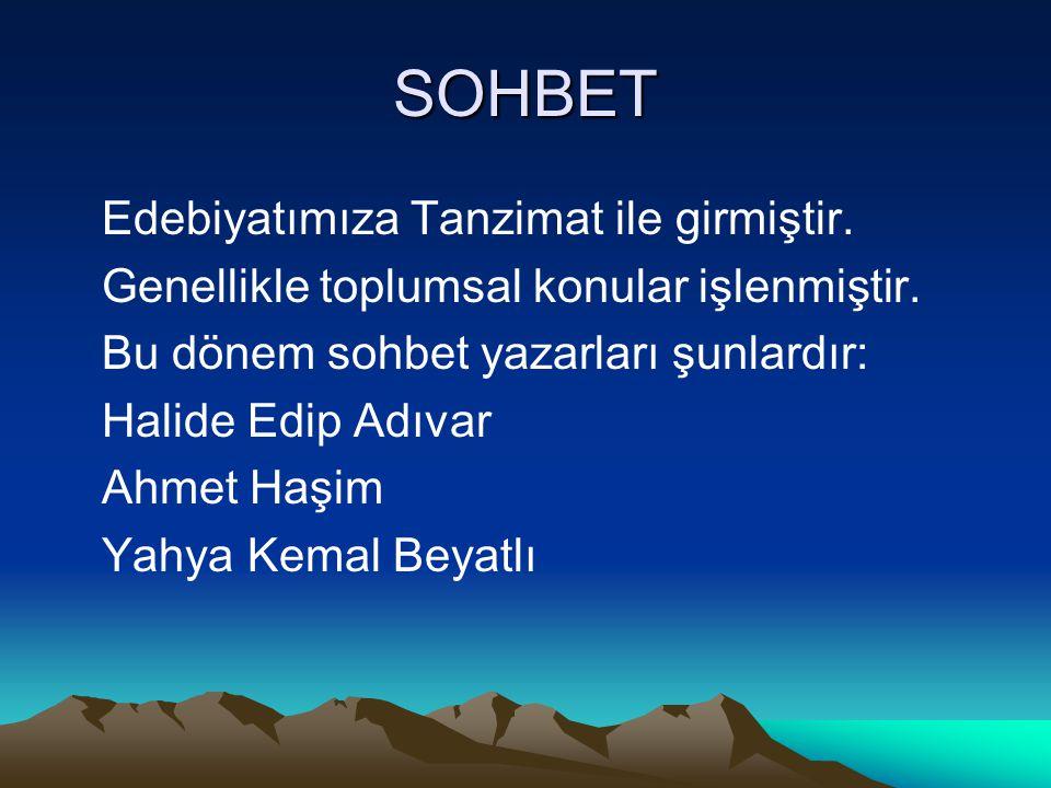 SOHBET Edebiyatımıza Tanzimat ile girmiştir. Genellikle toplumsal konular işlenmiştir. Bu dönem sohbet yazarları şunlardır: Halide Edip Adıvar Ahmet H