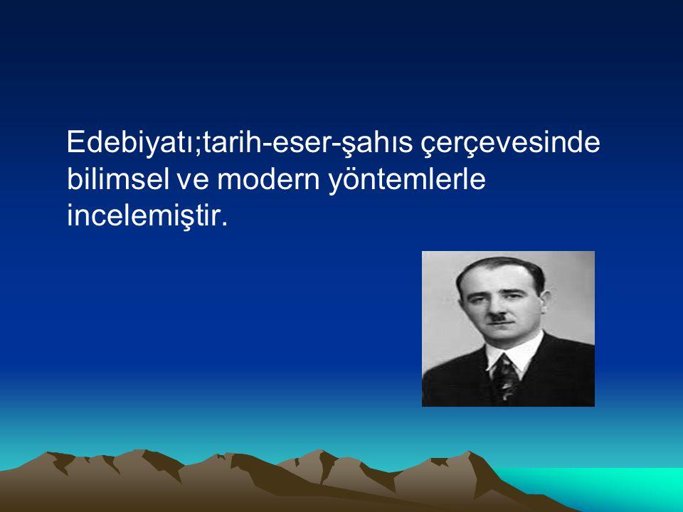 Edebiyatı;tarih-eser-şahıs çerçevesinde bilimsel ve modern yöntemlerle incelemiştir.