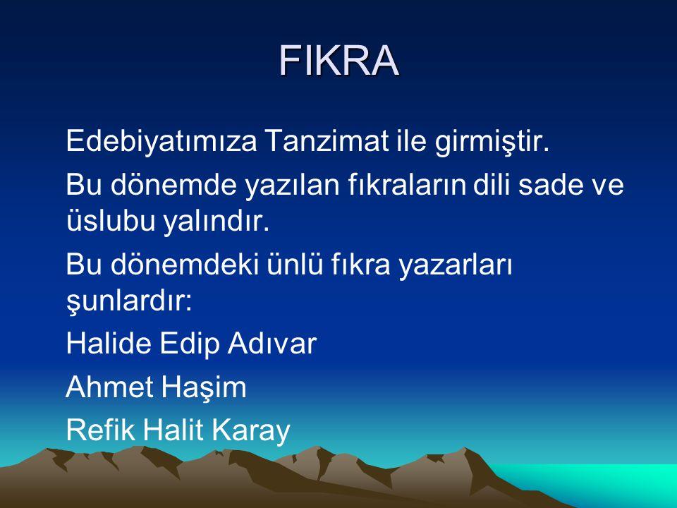 FIKRA Edebiyatımıza Tanzimat ile girmiştir. Bu dönemde yazılan fıkraların dili sade ve üslubu yalındır. Bu dönemdeki ünlü fıkra yazarları şunlardır: H
