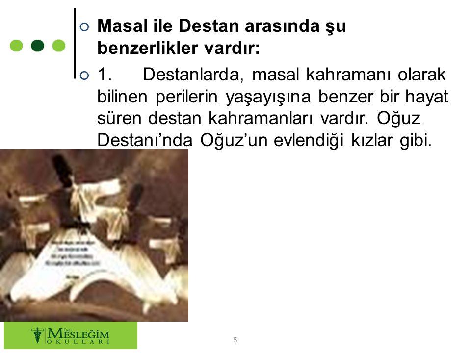 6 Masal ile Destan arasındaki farklar ise; 1.