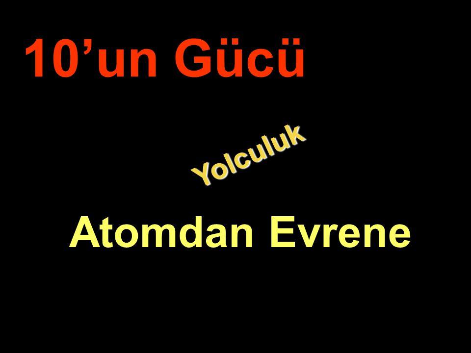 . Yolculuk Yolculuk 10'un Gücü Atomdan Evrene