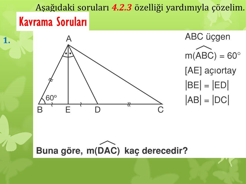 Aşağıdaki soruları 4.2.3 özelliği yardımıyla çözelim. Kavrama Soruları 1.