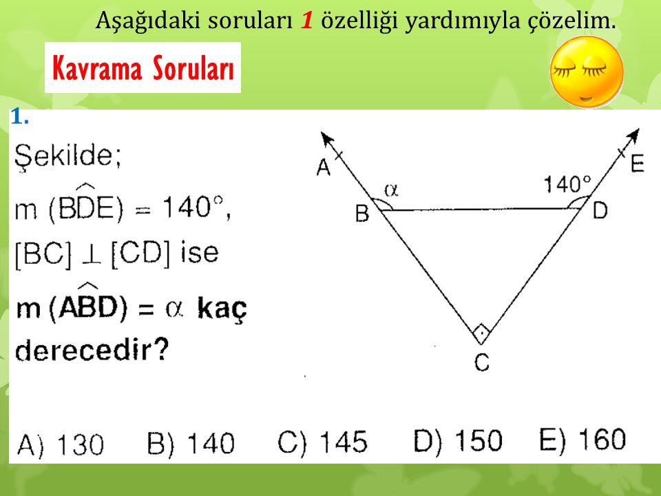 Aşağıdaki soruları 1 özelliği yardımıyla çözelim. Kavrama Soruları 1.