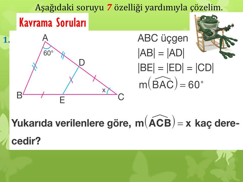 Aşağıdaki soruyu 7 özelliği yardımıyla çözelim. Kavrama Soruları 1.