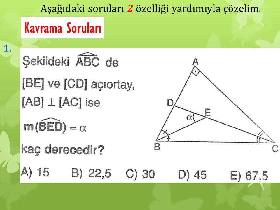 Aşağıdaki soruları 2 özelliği yardımıyla çözelim. Kavrama Soruları 1.