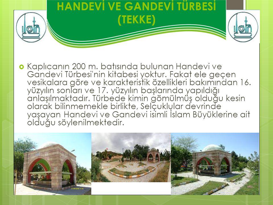 HANDEVİ VE GANDEVİ TÜRBESİ (TEKKE)  Kaplıcanın 200 m.