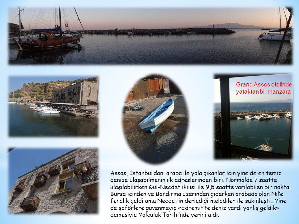 Assos, İstanbul'dan araba ile yola çıkanlar için yine de en temiz denize ulaşabilmenin ilk adreslerinden biri. Normalde 7 saatte ulaşılabilirken Gül-N